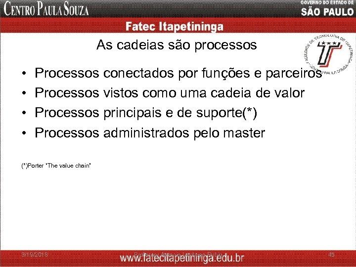 As cadeias são processos • • Processos conectados por funções e parceiros Processos vistos