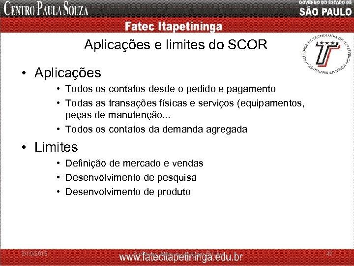 Aplicações e limites do SCOR • Aplicações • Todos os contatos desde o pedido