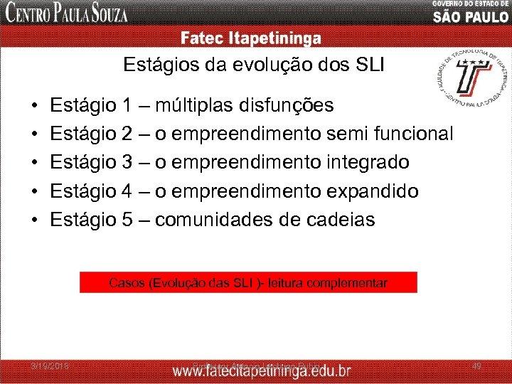 Estágios da evolução dos SLI • • • Estágio 1 – múltiplas disfunções Estágio