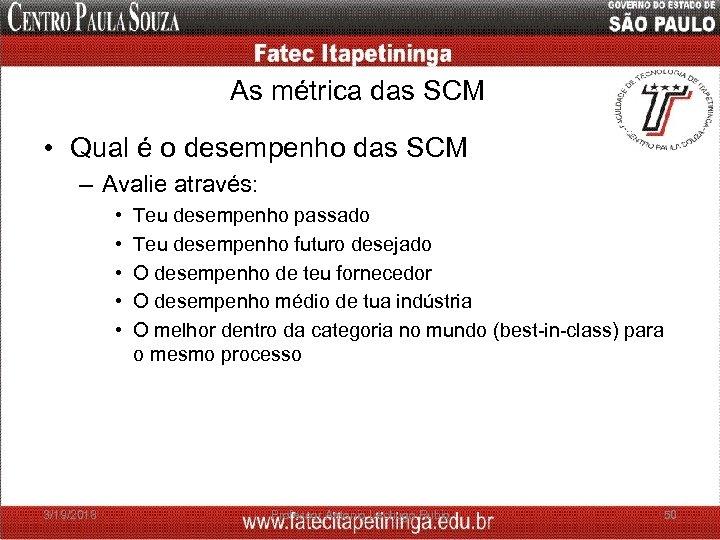 As métrica das SCM • Qual é o desempenho das SCM – Avalie através: