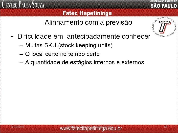 Alinhamento com a previsão • Dificuldade em antecipadamente conhecer – Muitas SKU (stock keeping