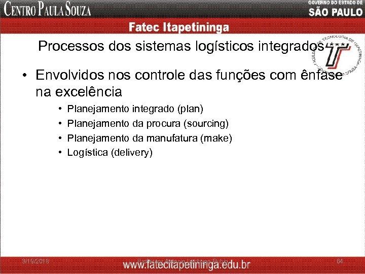 Processos dos sistemas logísticos integrados • Envolvidos nos controle das funções com ênfase na