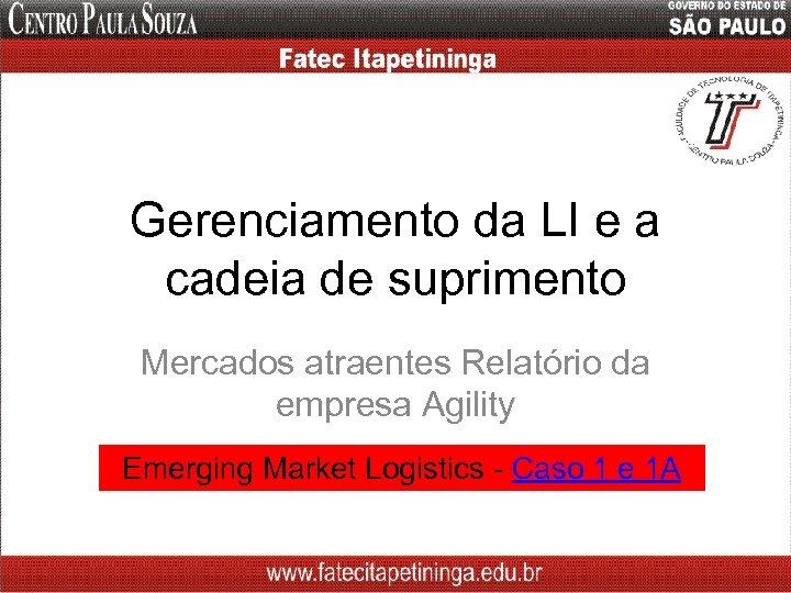 Gerenciamento da LI e a cadeia de suprimento Mercados atraentes Relatório da empresa Agility