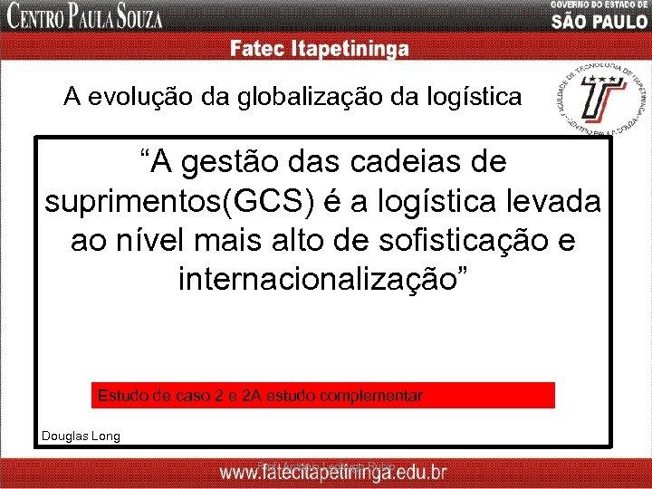 """A evolução da globalização da logística """"A gestão das cadeias de suprimentos(GCS) é a"""