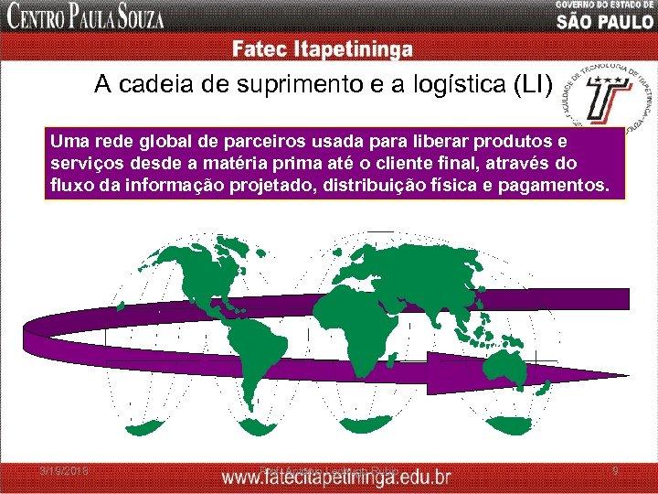 A cadeia de suprimento e a logística (LI) Uma rede global de parceiros usada