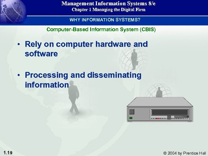 Management Information Systems 8/e Chapter 1 Managing the Digital Firm WHY INFORMATION SYSTEMS? Computer-Based