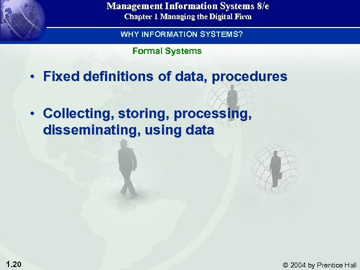 Management Information Systems 8/e Chapter 1 Managing the Digital Firm WHY INFORMATION SYSTEMS? Formal