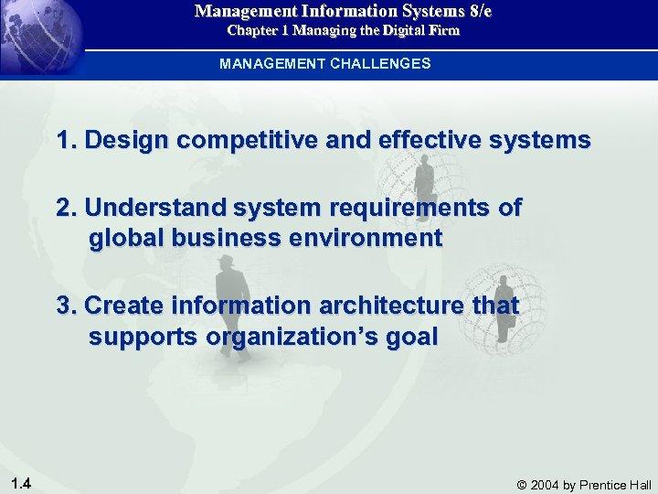 Management Information Systems 8/e Chapter 1 Managing the Digital Firm MANAGEMENT CHALLENGES 1. Design