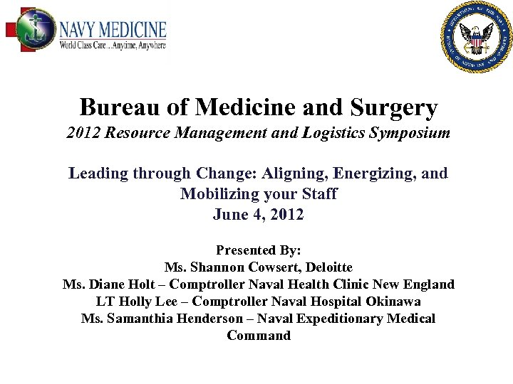Bureau of Medicine and Surgery 2012 Resource Management and Logistics Symposium Leading through Change: