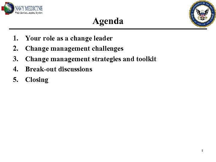 Agenda 1. 2. 3. 4. 5. Your role as a change leader Change management