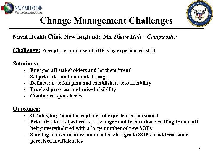 Change Management Challenges Naval Health Clinic New England: Ms. Diane Holt – Comptroller Challenge: