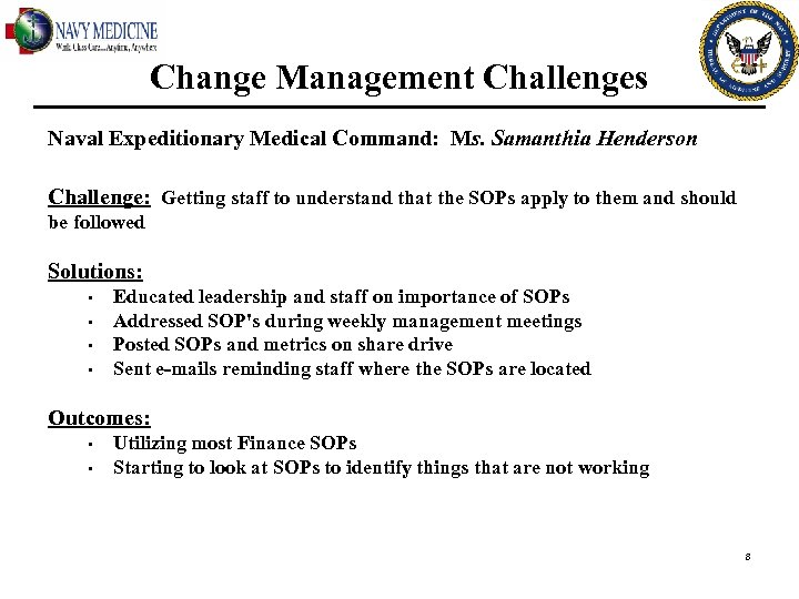 Change Management Challenges Naval Expeditionary Medical Command: Ms. Samanthia Henderson Challenge: Getting staff to