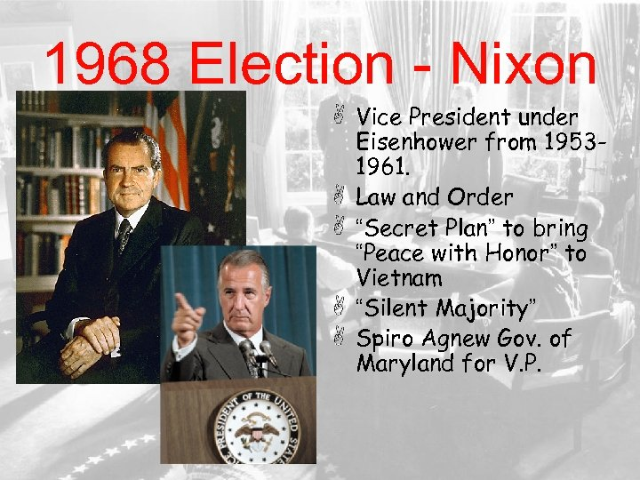 "1968 Election - Nixon Vice President under Eisenhower from 19531961. Law and Order ""Secret"