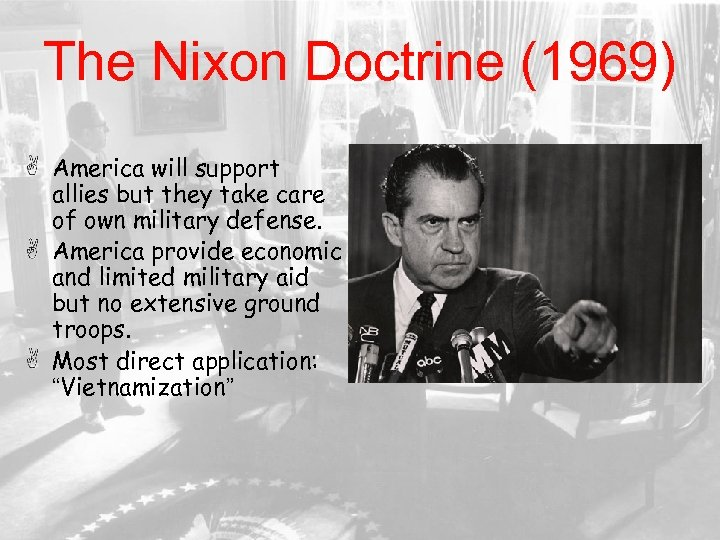The Nixon Doctrine (1969) America will support allies but they take care of own