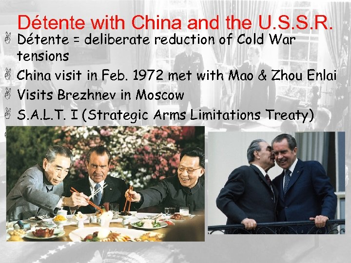 Détente with China and the U. S. S. R. Détente = deliberate reduction of