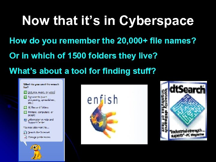 Now that it's in Cyberspace How do you remember the 20, 000+ file names?