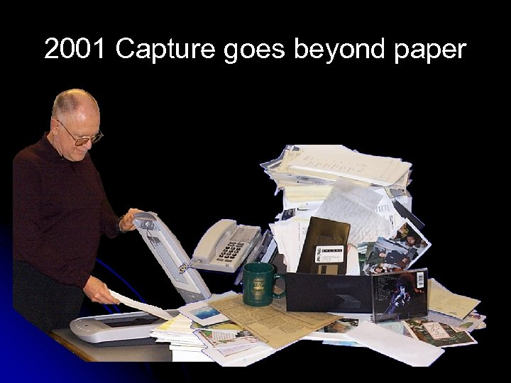 2001 Capture goes beyond paper