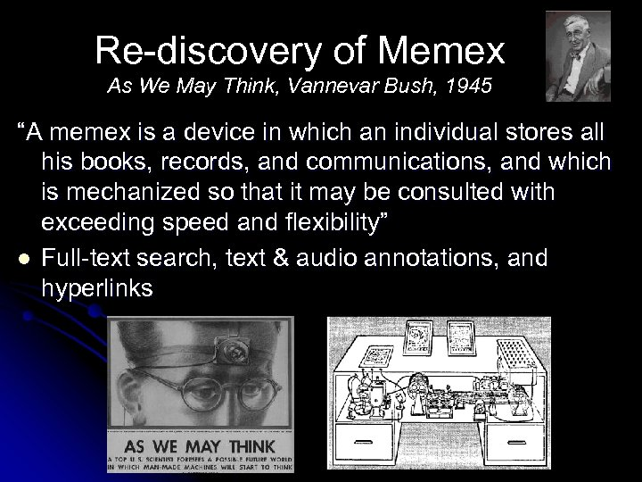 "Re-discovery of Memex As We May Think, Vannevar Bush, 1945 ""A memex is a"
