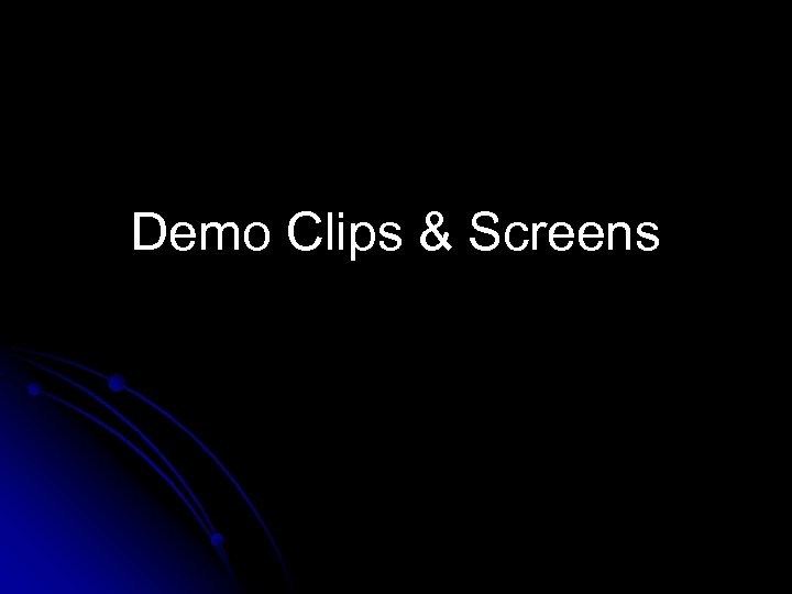 Demo Clips & Screens
