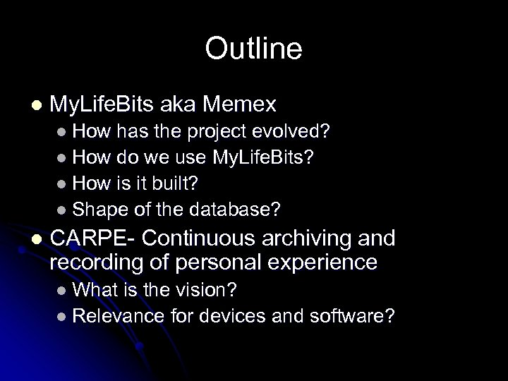 Outline l My. Life. Bits aka Memex l How has the project evolved? l