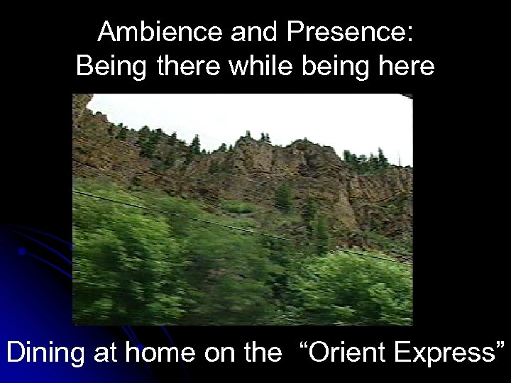 "Ambience and Presence: Being there while being here Dining at home on the ""Orient"