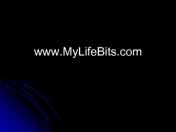 www. My. Life. Bits. com