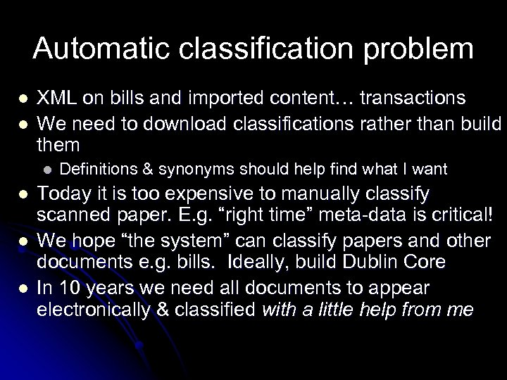Automatic classification problem l l XML on bills and imported content… transactions We need