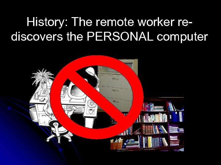 History: The remote worker rediscovers the PERSONAL computer