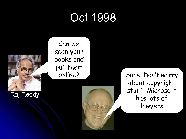 Oct 1998 Can we scan your books and put them online? Raj Reddy Sure!