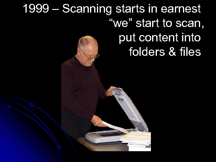 "1999 – Scanning starts in earnest ""we"" start to scan, put content into folders"