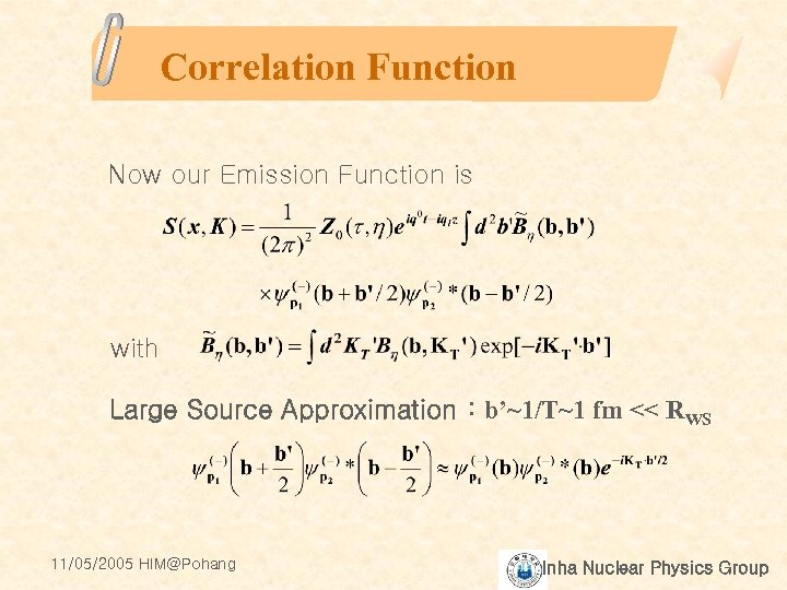 Correlation Function Now our Emission Function is with Large Source Approximation : b'~1/T~1 fm