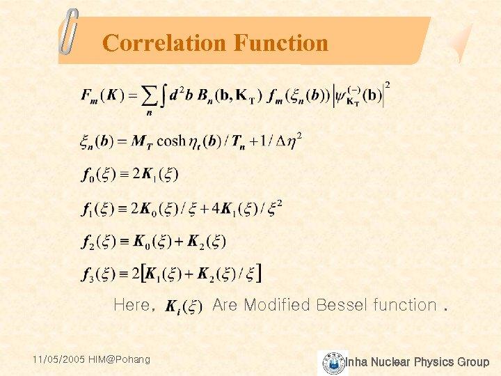 Correlation Function Here, 11/05/2005 HIM@Pohang Are Modified Bessel function. Inha Nuclear Physics Group