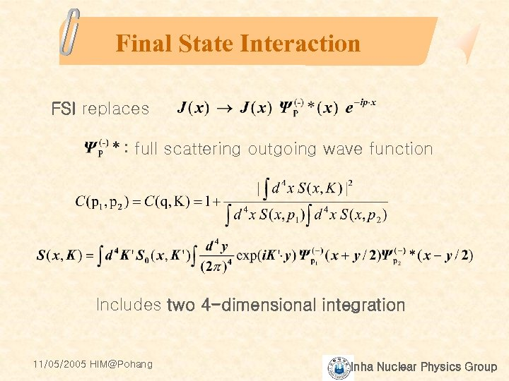 Final State Interaction FSI replaces : full scattering outgoing wave function Includes two 4