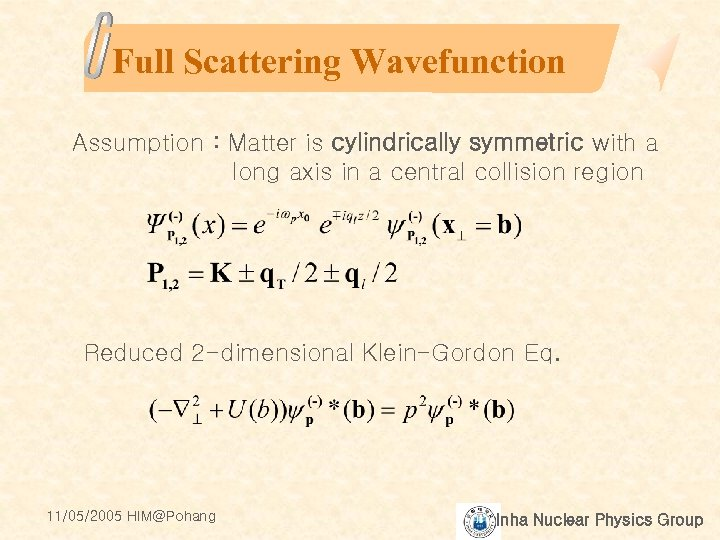 Full Scattering Wavefunction Assumption : Matter is cylindrically symmetric with a long axis in