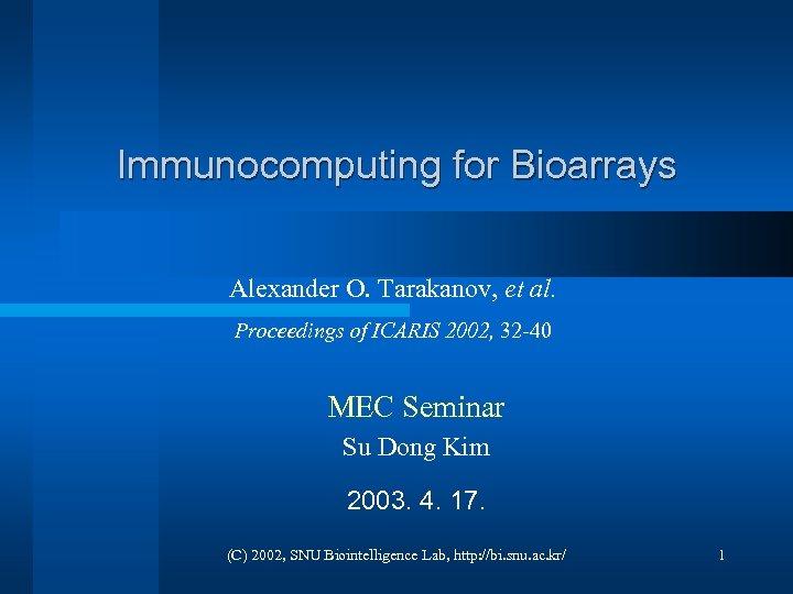 Immunocomputing for Bioarrays Alexander O. Tarakanov, et al. Proceedings of ICARIS 2002, 32 -40