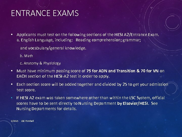 ENTRANCE EXAMS • Applicants must test on the following sections of the HESI A