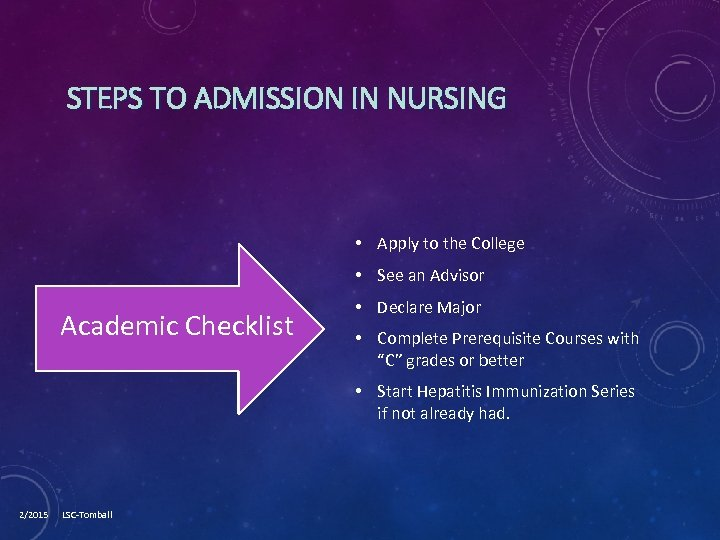 STEPS TO ADMISSION IN NURSING • Apply to the College • See an Advisor