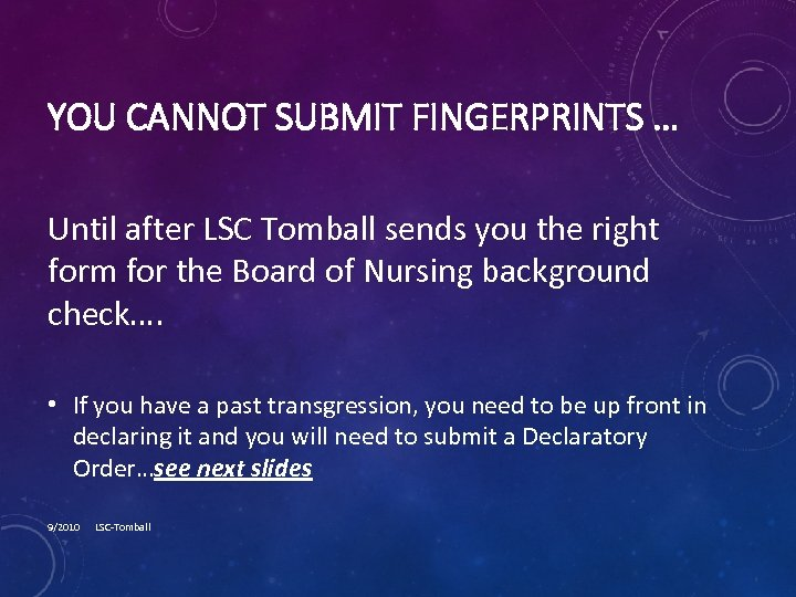 YOU CANNOT SUBMIT FINGERPRINTS … Until after LSC Tomball sends you the right form