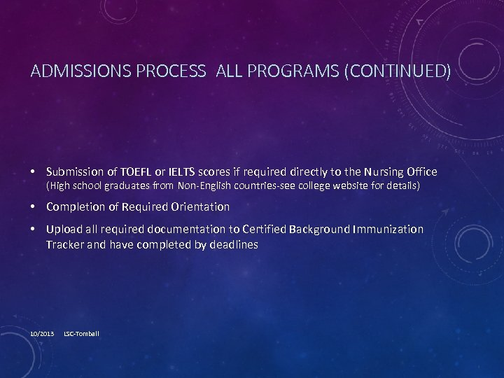 ADMISSIONS PROCESS ALL PROGRAMS (CONTINUED) • Submission of TOEFL or IELTS scores if required
