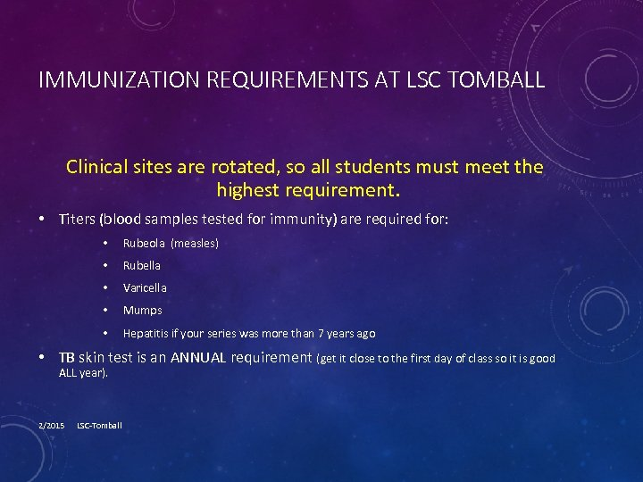 IMMUNIZATION REQUIREMENTS AT LSC TOMBALL Clinical sites are rotated, so all students must meet