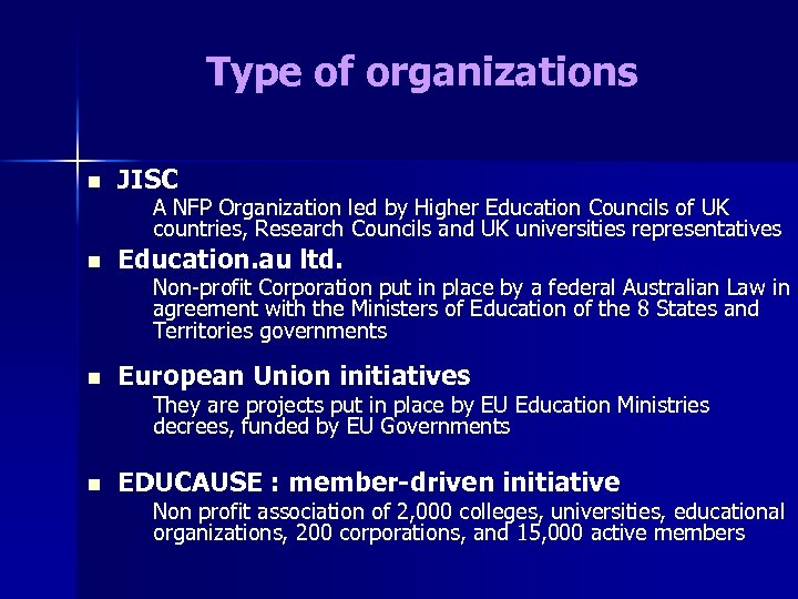 Type of organizations n JISC A NFP Organization led by Higher Education Councils of