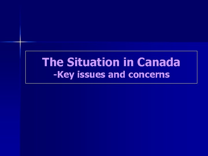 The Situation in Canada -Key issues and concerns