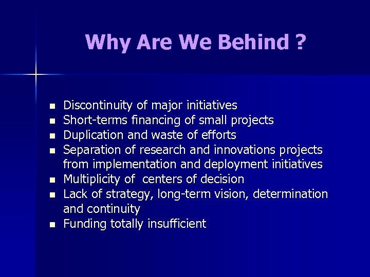 Why Are We Behind ? n n n n Discontinuity of major initiatives Short-terms
