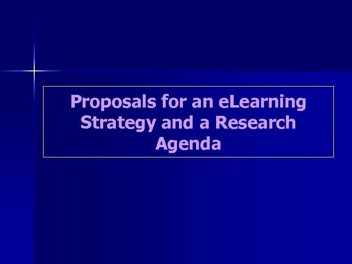 Proposals for an e. Learning Strategy and a Research Agenda