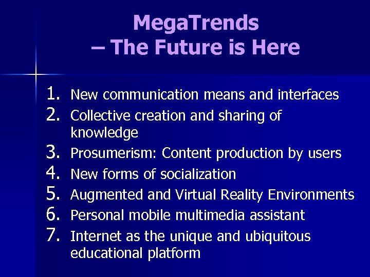 Mega. Trends – The Future is Here 1. 2. 3. 4. 5. 6. 7.