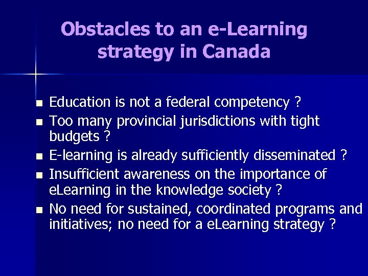 Obstacles to an e-Learning strategy in Canada n n n Education is not a