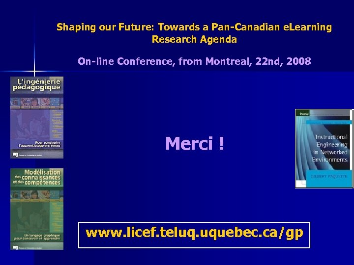 Shaping our Future: Towards a Pan-Canadian e. Learning Research Agenda On-line Conference, from Montreal,
