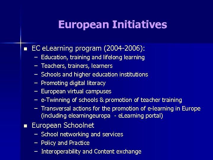 European Initiatives n EC e. Learning program (2004 -2006): – – – – n