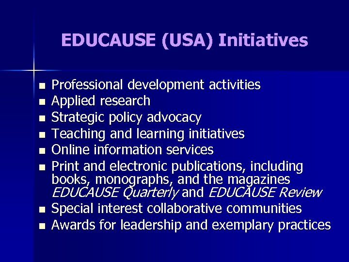 EDUCAUSE (USA) Initiatives n n n n Professional development activities Applied research Strategic policy
