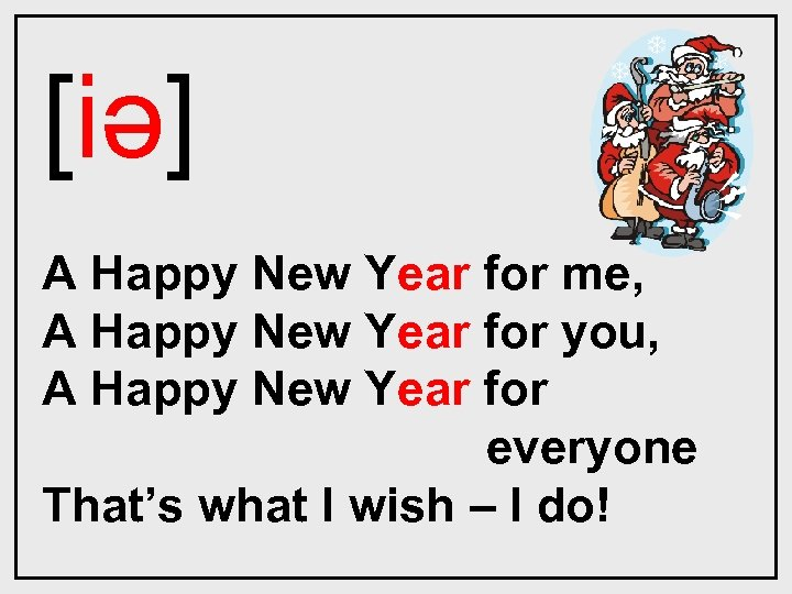 [iǝ] A Happy New Year for me, A Happy New Year for you, A